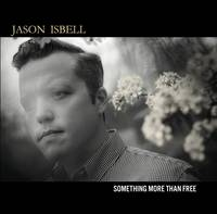 Jason Isbell - Something More Than Free [Indie Exclusive Low Price CD]