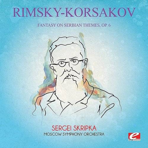 Rimsky-Korsakov: Fantasy On Serbian Themes, Op. 6 (Digitally Remastered)