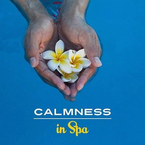Calmness In Spa - Peaceful Music For Massage, Wellness, Relaxing Waves, Soothing Water For Relief, Spa Dreams, Zen