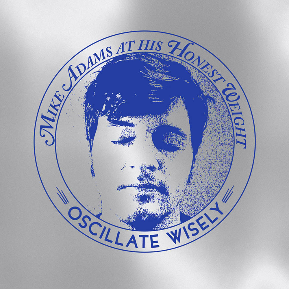 Mike Adams at His Honest Weight - Oscillate Wisely: 10th Anniversary Edition [Silver LP+CD]