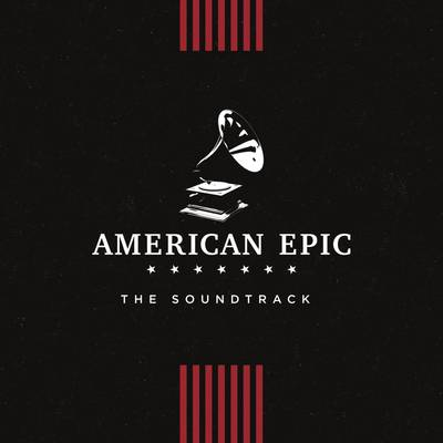 Various Artists - American Epic: The Soundtrack
