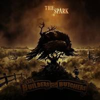 The Builders & The Butchers - The Spark
