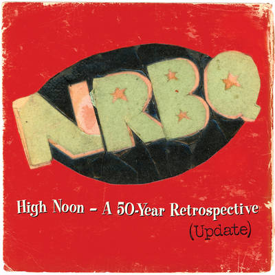 NRBQ - High Noon--A 50-Year Retrospective (Update)