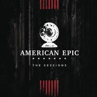 Various Artists - American Epic: The Sessions