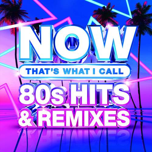 NOW 80's Hits & Remixes