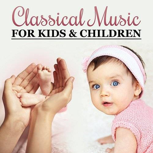 Classical Music For Kids & Children - Ultimate Collection, Famous Composers For Baby, Einstein Effect