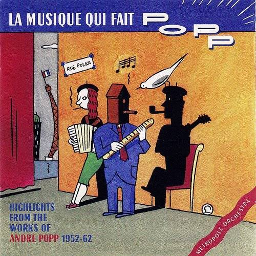 La Musique Qui Fait Popp: Highlights From The Works Of Andre Popp 1952-1962