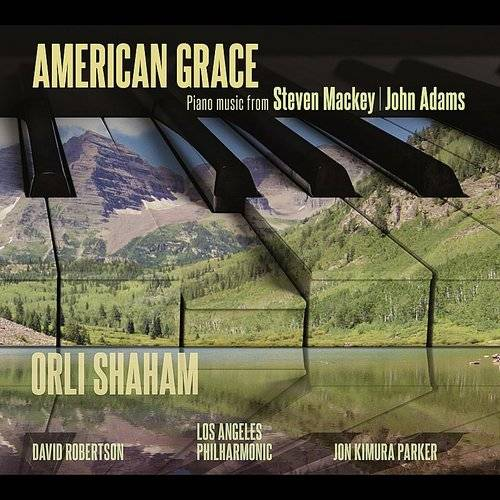 American Grace: Piano Music From Steven Mackey & John Adams
