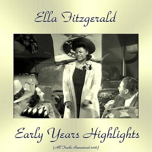 Early Years Highlights (Feat. Chick Webb And His Orchestra / Ella Fitzgerald And Her Savoy Eight) [All Tracks Remastered 2016]