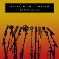 Straight No Chaser - Six Pack: Volume 3 EP