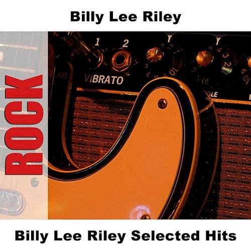 Billy Lee Riley Selected Hits