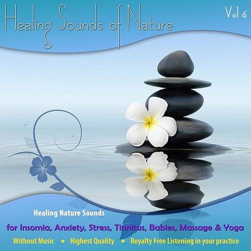 Healing Nature Sounds For Insomnia, Anxiety, Stress, Tinnitus, Babies, Massage And Yoga - Vol. 6