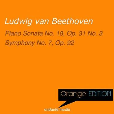 Orange Edition - Beethoven: Piano Sonata No. 18, Op. 31 No. 3 & Symphony No. 7, Op. 92