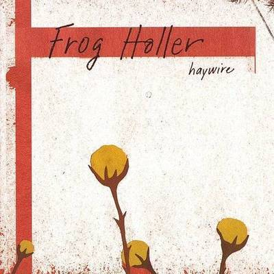 Frog Holler - Haywire