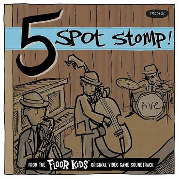 Five Spot Stomp (From The Floor Kids Original Video Game Soundtrack) - Single