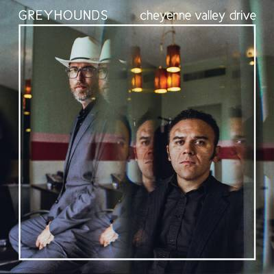 Greyhounds - Cheyenne Valley Drive [LP]