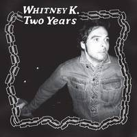 Whitney K - Two Years [LP]