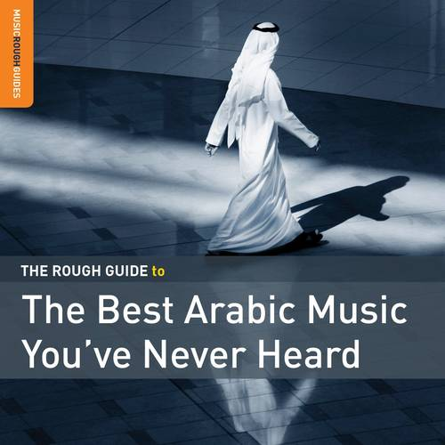 Rough Guide To The Best Arabic Music Youve Never Heard