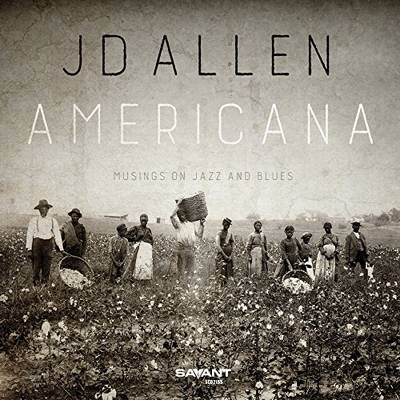JD Allen - Americana: Musings On Jazz And Blues
