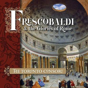 Frescobaldi And The Glories Of Rome