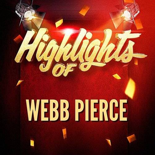Highlights Of Webb Pierce