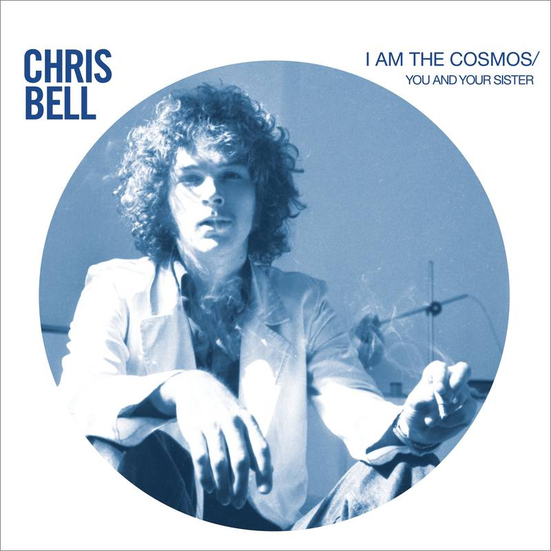 """Chris Bell """"I Am The Cosmos"""" """"You And Your Sister"""""""