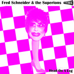Fred Schneider & The Superions - Head On A Leg