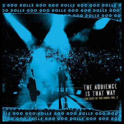 The Goo Goo Dolls - The Audience is That Way (The Rest of the Show) [Live], Vol. 2