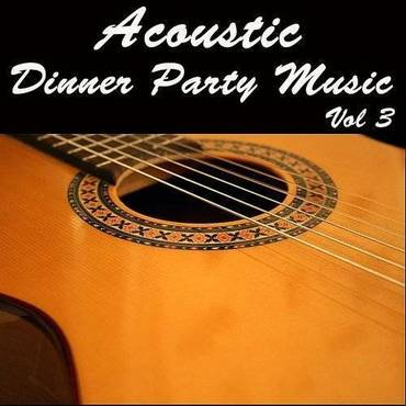 Acoustic Dinner Party Music, Vol 3