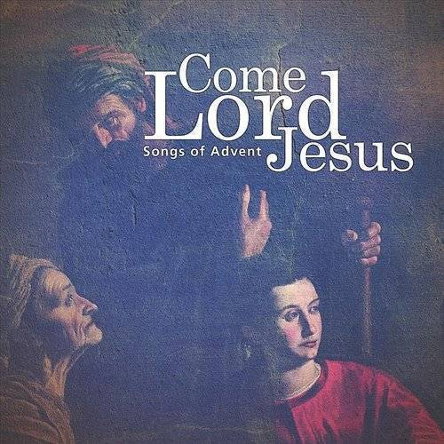 Come, Lord Jesus (Songs Of Advent)