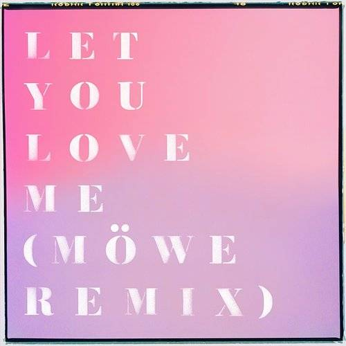 Let You Love Me (Möwe Remix) - Single