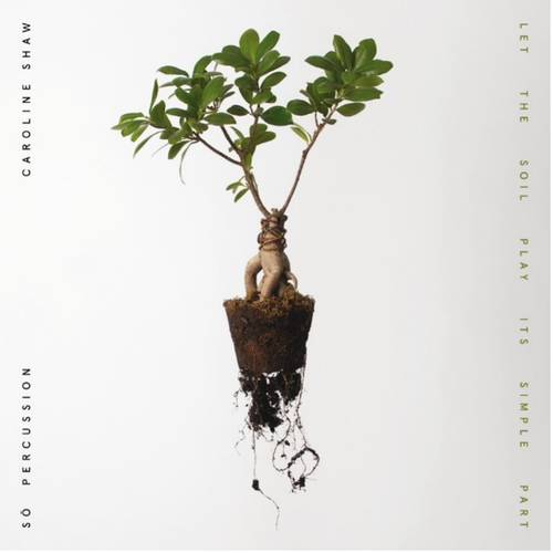 Caroline Shaw - Let the Soil Play Its Simple Part