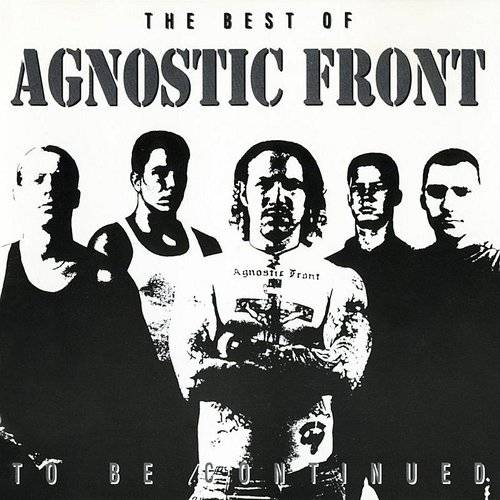 To Be Continued: The Best Of Agnostic Front