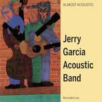 Jerry Garcia Acoustic Band - Almost Acoustic