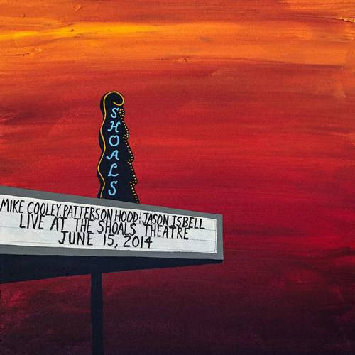 Mike Cooley, Patterson Hood & Jason Isbell - Live At The Shoals Theatre [Indie Exclusive Limited Edition 2CD]