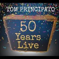Tom Principato - Tom Principato 50 Years Live