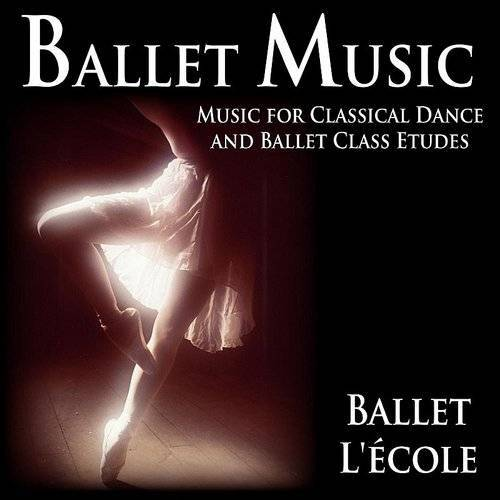 Ballet Music: Music For Classical Dance And Ballet Class Etudes