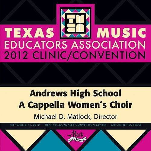 2012 Texas Music Educators Association (Tmea): Andrews High School A Cappella Women's Choir