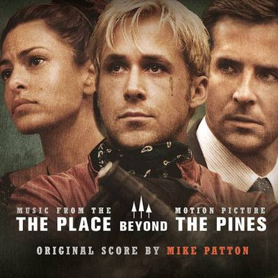 Mike Patton - Place Beyond The Pines