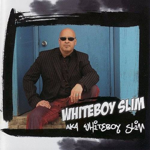 Aka Whiteboy Slim