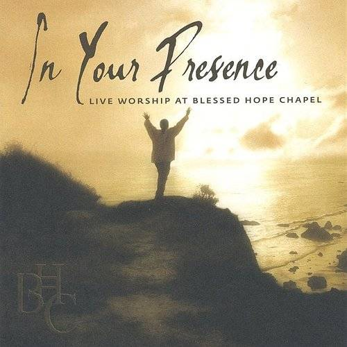 In Your Presence: Live Worship at Blessed Hope Chapel *
