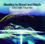 George Martin - Beatles to Bond and Bach