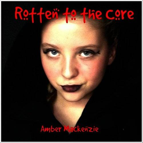 Amber Mackenzie Rotten To The Core Down In The Valley Music