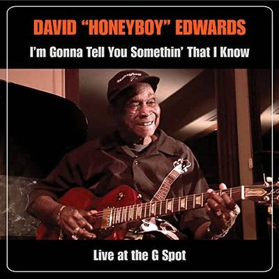 David Honeyboy Edwards - I'm Gonna Tell You Somethin' That I Know: Live At The G Spot [CD+DVD]