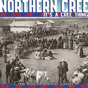 It's A Cree Thing - Cree Round Dance Songs