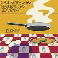 Carl Smith & The Natural Gas Company - Burnin'