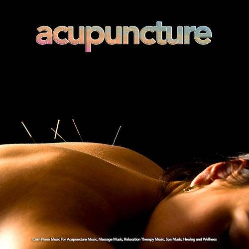 Acupuncture: Calm Piano Music For Acupuncture Music, Massage Music, Relaxation Therapy Music, Spa Music, Healing And Wellness