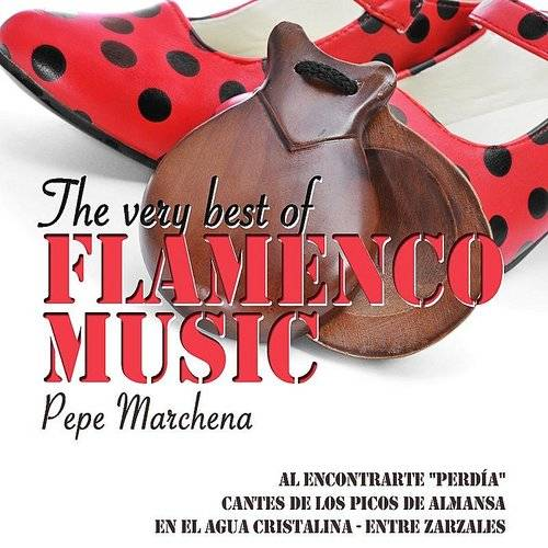 The Very Best Of Flamenco Music: Pepe Marchena