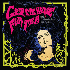 Get Me Home for Tea: Rare Psychedelic Rock from the U.K.