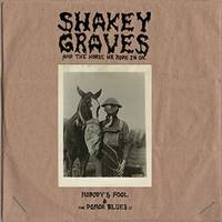 Shakey Graves - Shakey Graves & The Horse He Rode In On (Uk)
